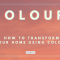 How to transform you home using colour
